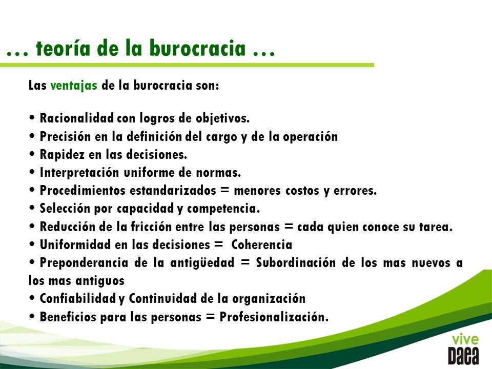 … teoría de la burocracia … Las ventajas de la burocracia son: Racionalidad con logros de objetivos.