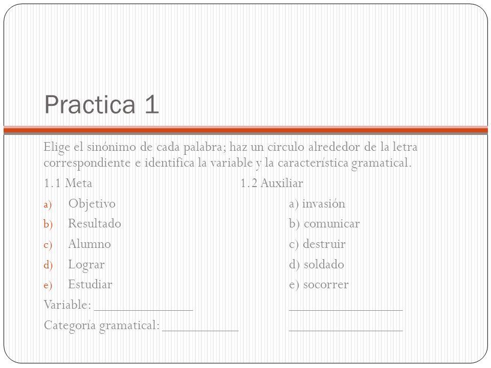 Practica 1 Elige el sinónimo de cada palabra; haz un circulo alrededor de la letra correspondiente e identifica la variable y la característica gramatical.