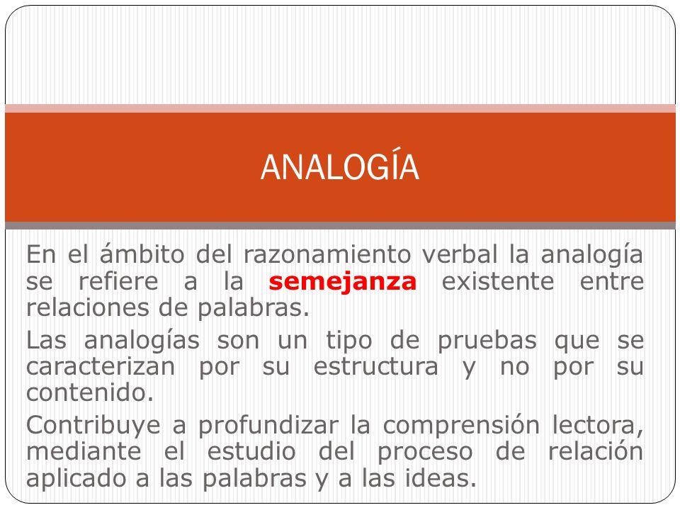 En el ámbito del razonamiento verbal la analogía se refiere a la semejanza existente entre relaciones de palabras.