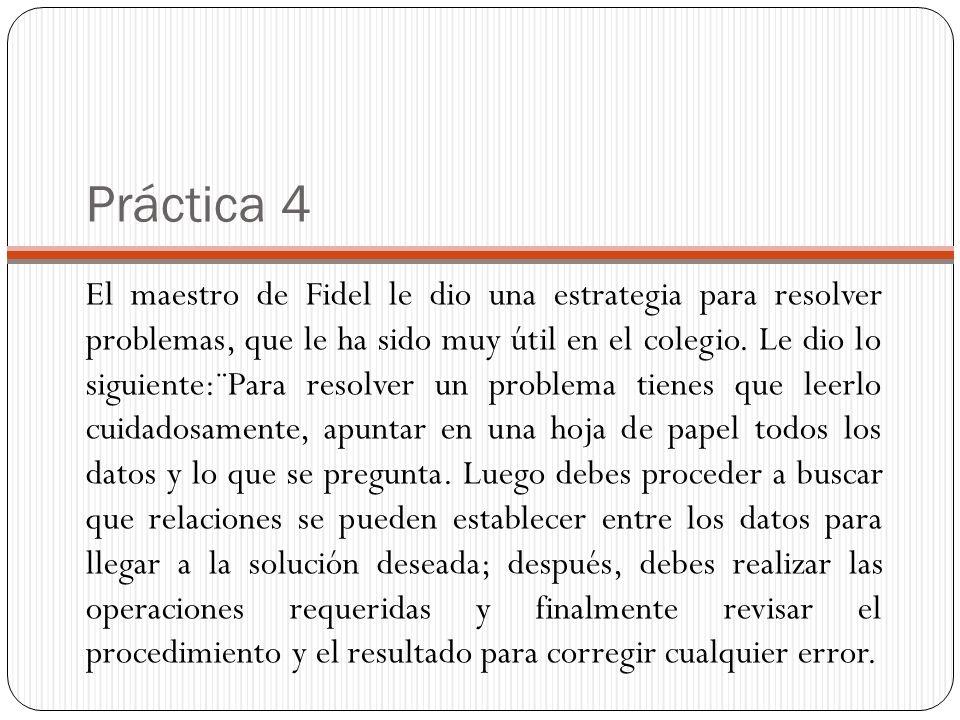 Práctica 4 El maestro de Fidel le dio una estrategia para resolver problemas, que le ha sido muy útil en el colegio.