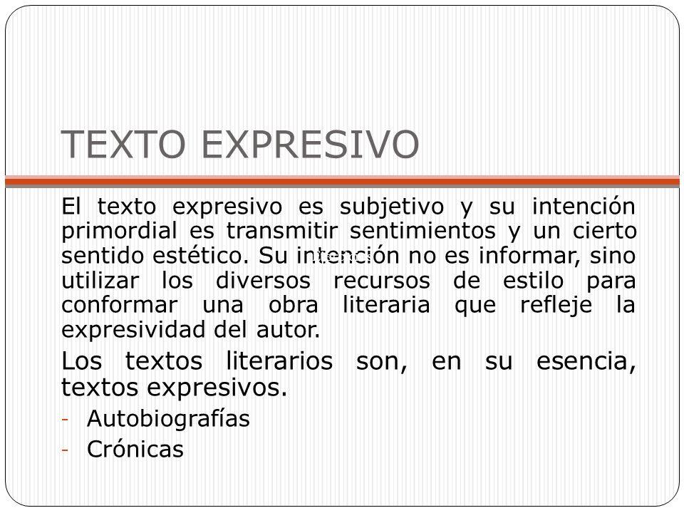 TEXTO EXPRESIVO El texto expresivo es subjetivo y su intención primordial es transmitir sentimientos y un cierto sentido estético.