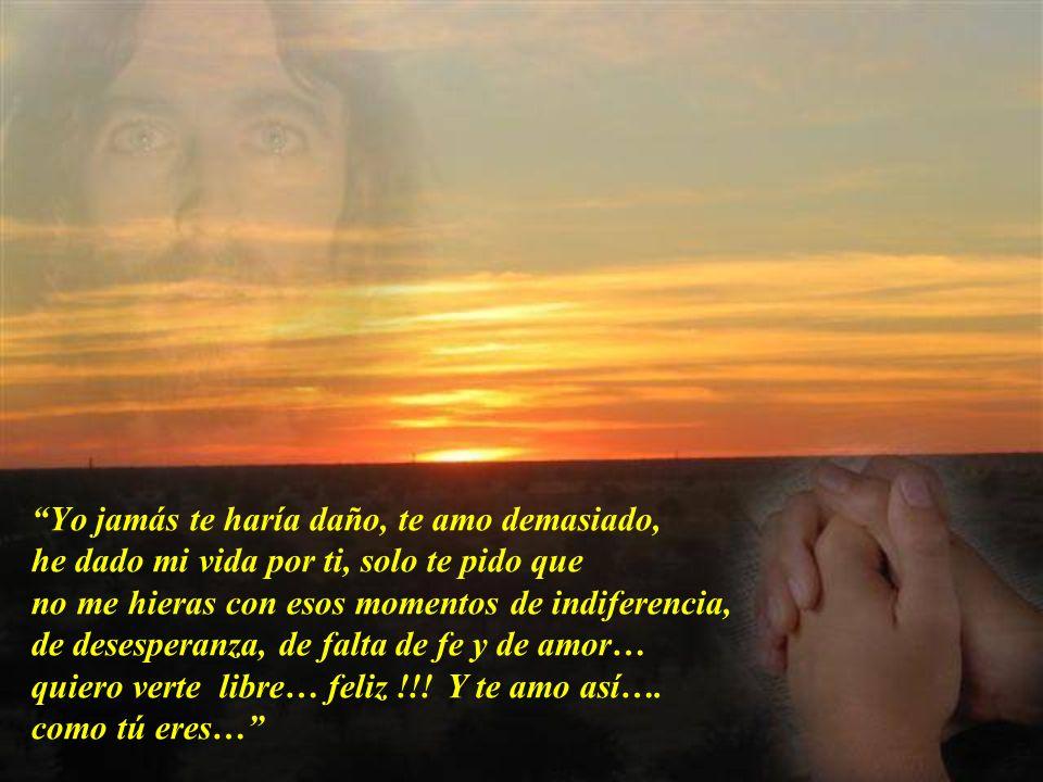 Nunca lo olvides, me dijo, Yo te amo inmensamente. Solo quiero que me sigas amando, sé de tu amor, como también de tus flaquezas, de tus faltas, solo