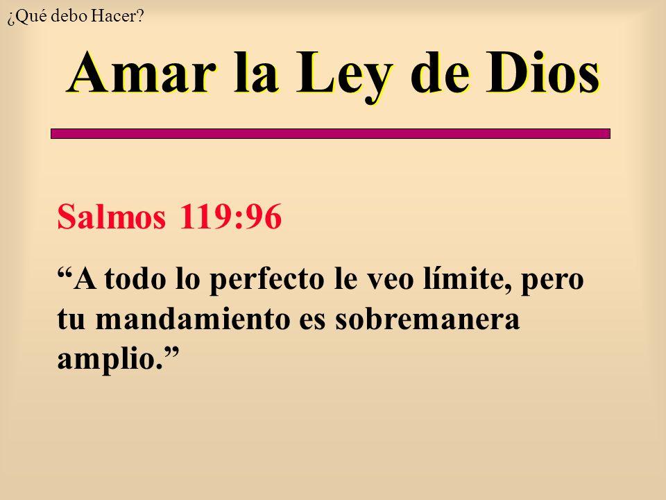 Amar la Ley de Dios Salmos 119:96 A todo lo perfecto le veo límite, pero tu mandamiento es sobremanera amplio. ¿Qué debo Hacer?