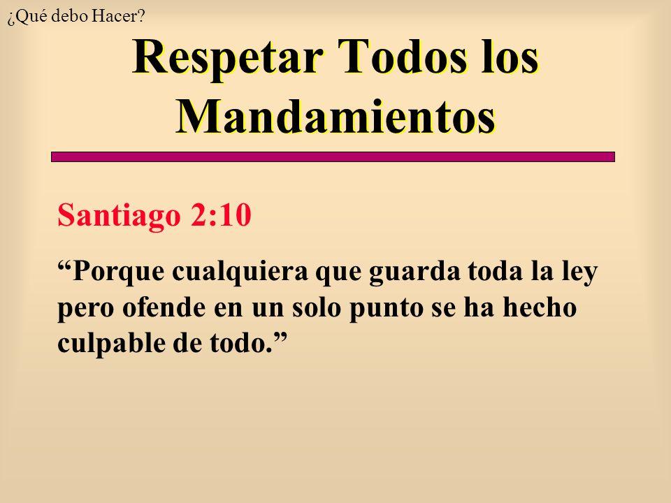 Respetar Todos los Mandamientos Santiago 2:10 Porque cualquiera que guarda toda la ley pero ofende en un solo punto se ha hecho culpable de todo. ¿Qué