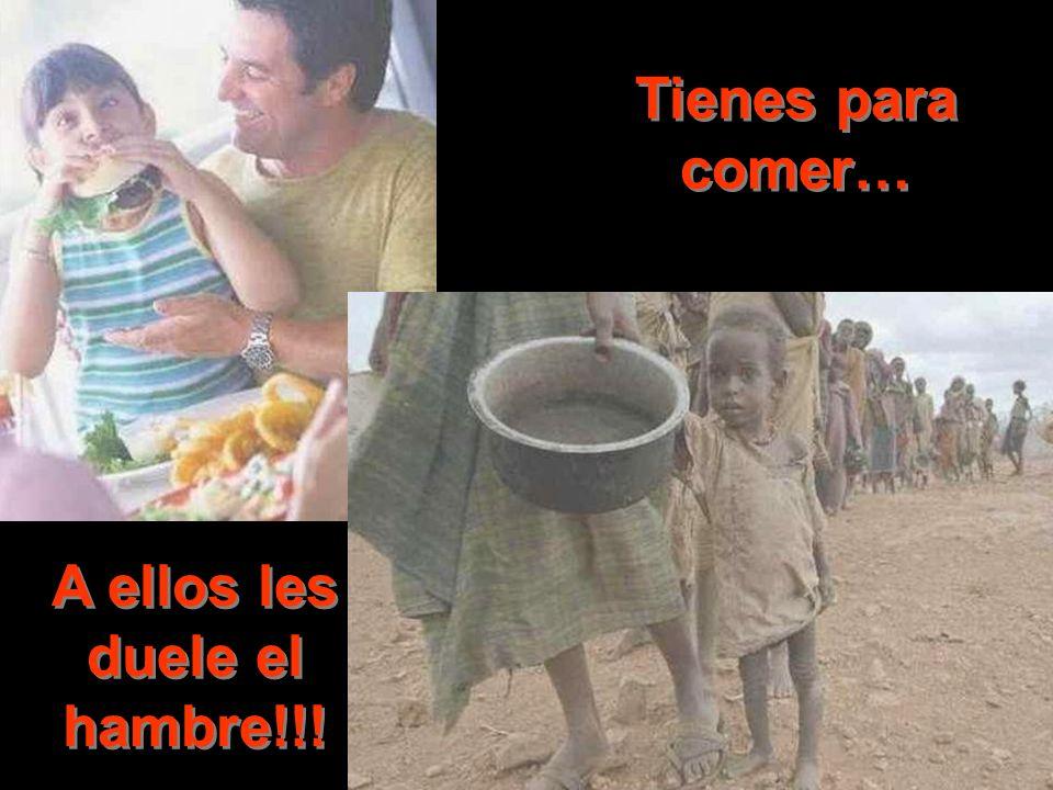 Tienes para comer… A ellos les duele el hambre!!!