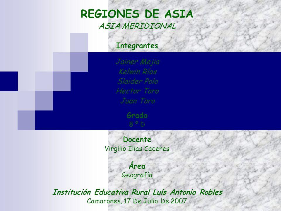 REGIONES DE ASIA ASIA MERIDIONAL Integrantes Jainer Mejia Kelwin Ríos Slaider Polo Hector Toro Juan Toro Grado 8 º D Docente Virgilio Ilias Caceres Ár