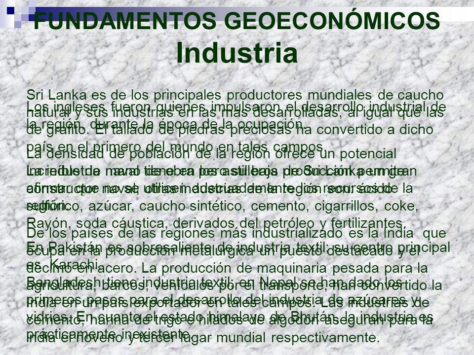 FUNDAMENTOS GEOECONÓMICOS Industria Sri Lanka es de los principales productores mundiales de caucho natural y sus industrias en las más desarrolladas,