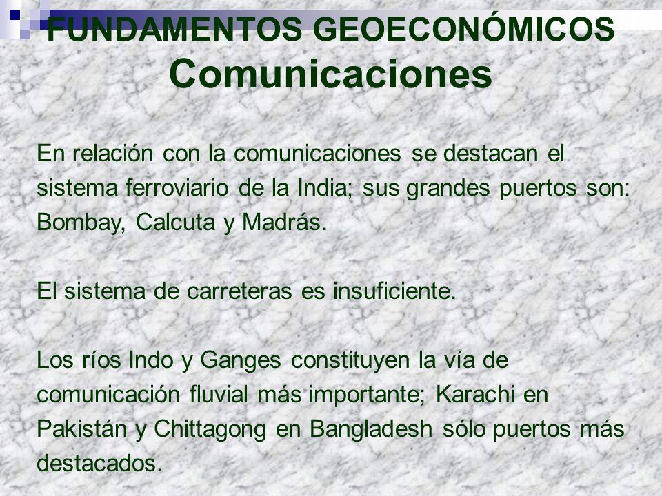 FUNDAMENTOS GEOECONÓMICOS Comunicaciones En relación con la comunicaciones se destacan el sistema ferroviario de la India; sus grandes puertos son: Bo