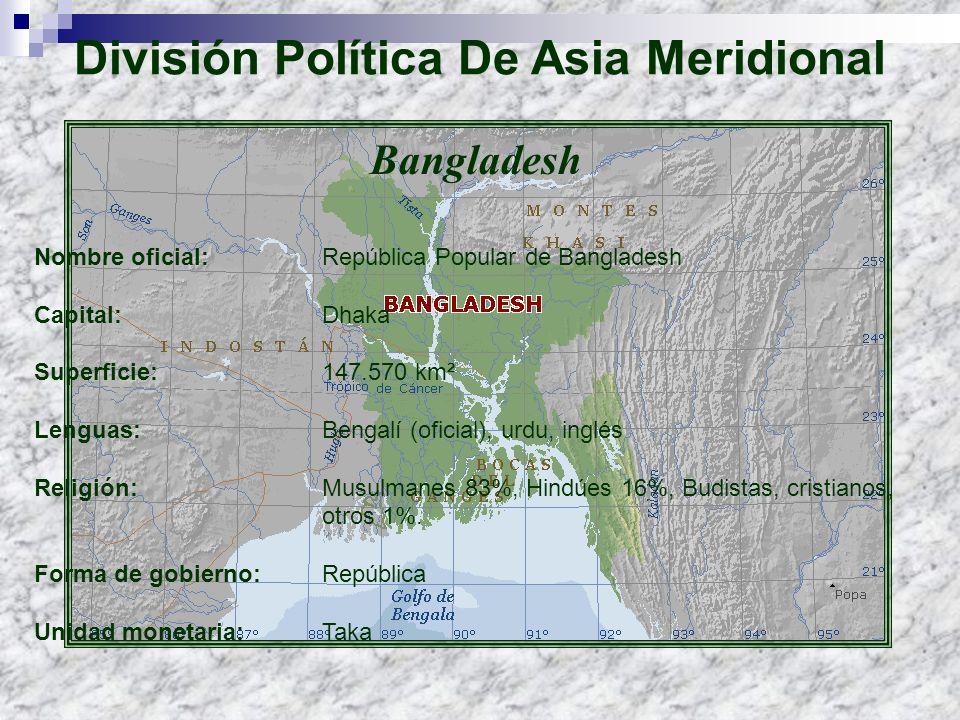Bangladesh Nombre oficial: República Popular de Bangladesh Capital: Dhaka Superficie: 147.570 km² Lenguas: Bengalí (oficial), urdu, inglés Religión:Mu