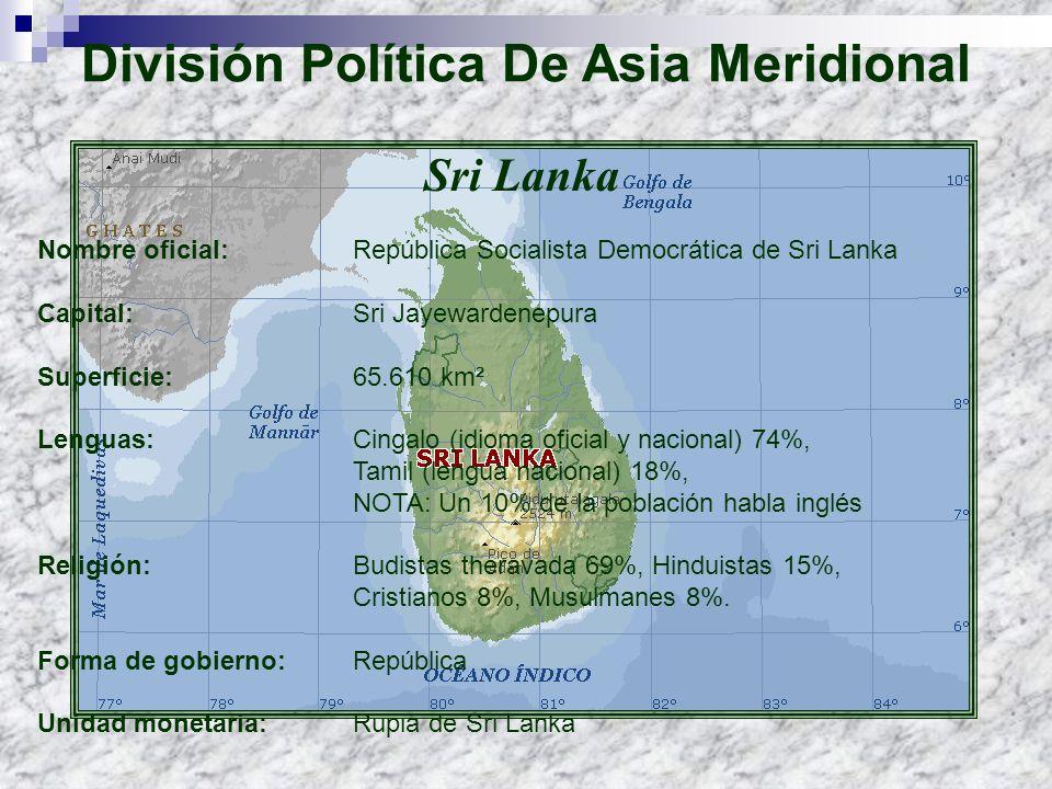 Sri Lanka Nombre oficial: República Socialista Democrática de Sri Lanka Capital: Sri Jayewardenepura Superficie: 65.610 km² Lenguas: Cingalo (idioma o