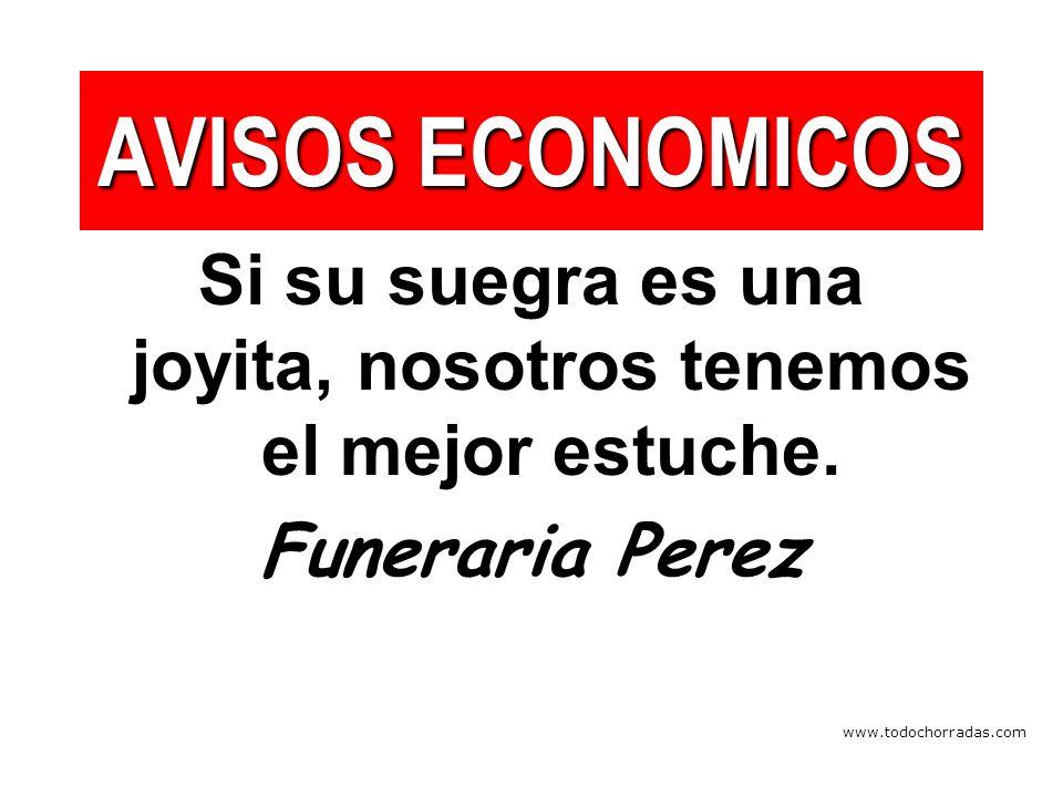 www.todochorradas.com AVISOS ECONOMICOS Si su suegra es una joyita, nosotros tenemos el mejor estuche.