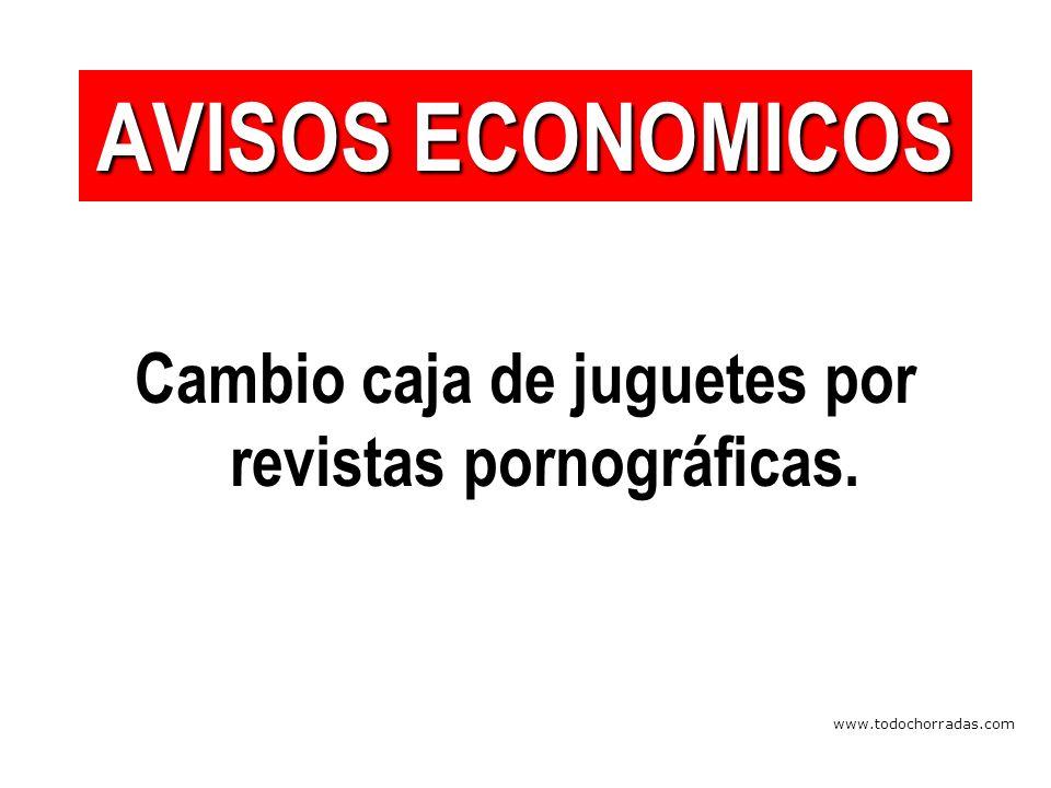 www.todochorradas.com Cambio caja de juguetes por revistas pornográficas. AVISOS ECONOMICOS