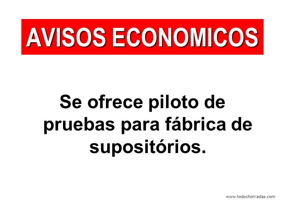 www.todochorradas.com Se ofrece piloto de pruebas para fábrica de supositórios. AVISOS ECONOMICOS