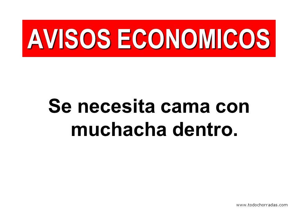 www.todochorradas.com Se necesita cama con muchacha dentro. AVISOS ECONOMICOS