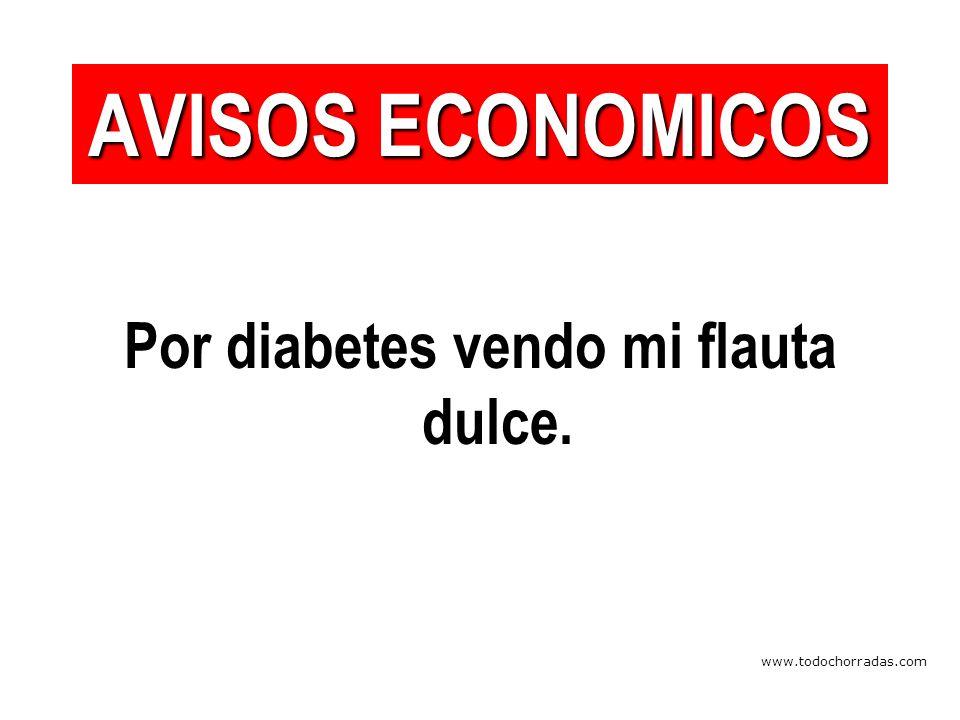 www.todochorradas.com Por diabetes vendo mi flauta dulce. AVISOS ECONOMICOS
