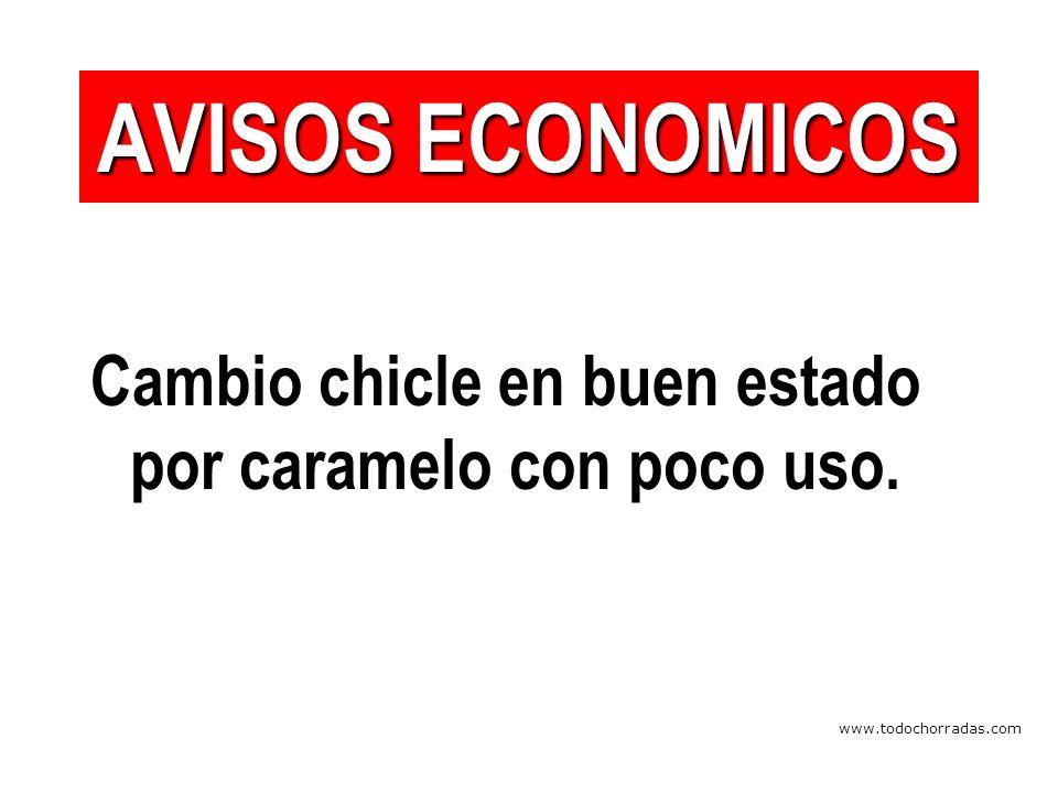 www.todochorradas.com Cambio chicle en buen estado por caramelo con poco uso. AVISOS ECONOMICOS