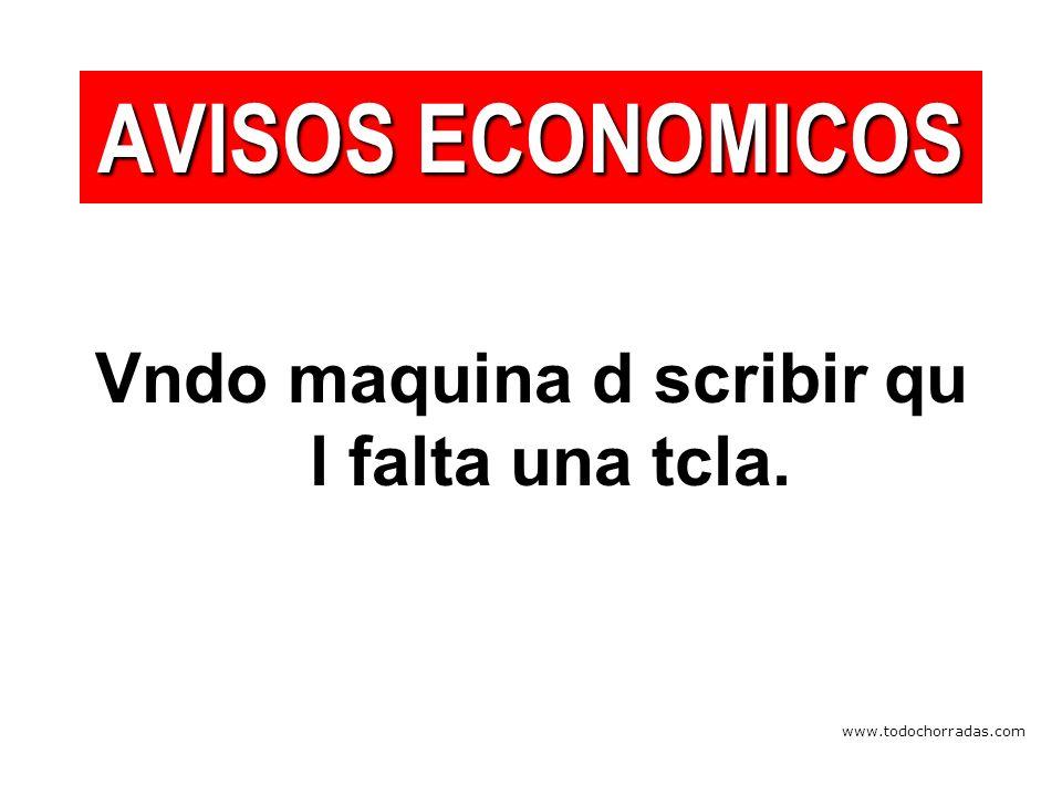 www.todochorradas.com Vndo maquina d scribir qu l falta una tcla. AVISOS ECONOMICOS