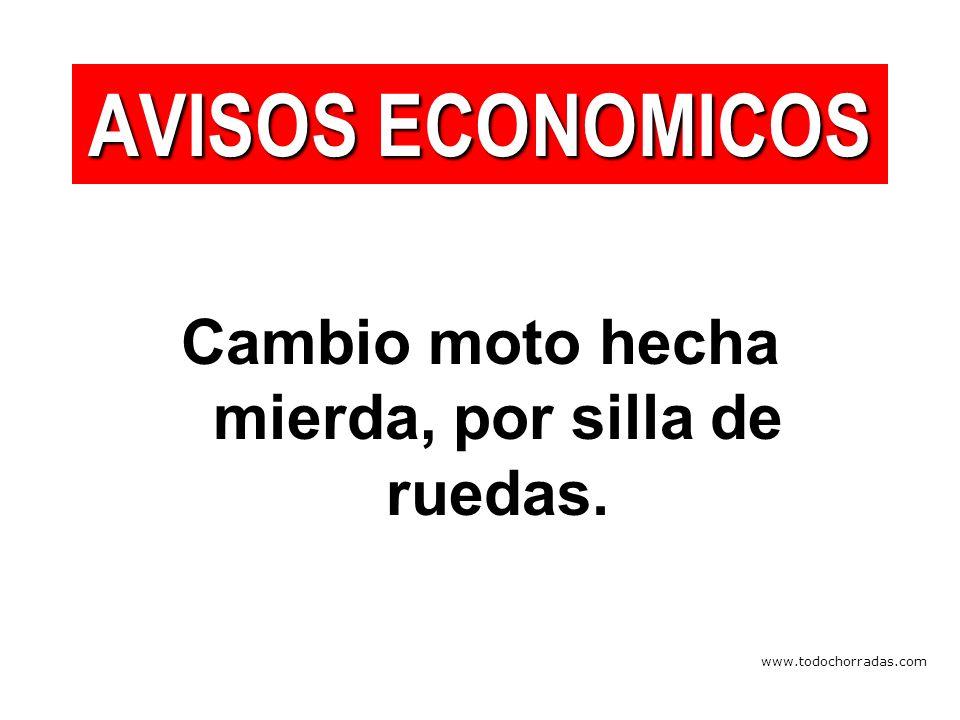 www.todochorradas.com Cambio moto hecha mierda, por silla de ruedas. AVISOS ECONOMICOS