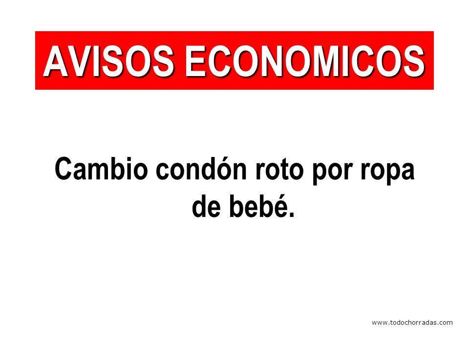 www.todochorradas.com Cambio condón roto por ropa de bebé. AVISOS ECONOMICOS