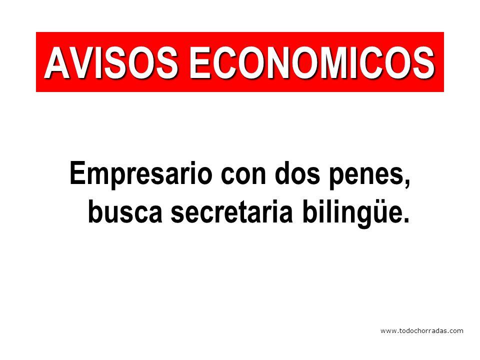 www.todochorradas.com Empresario con dos penes, busca secretaria bilingüe. AVISOS ECONOMICOS