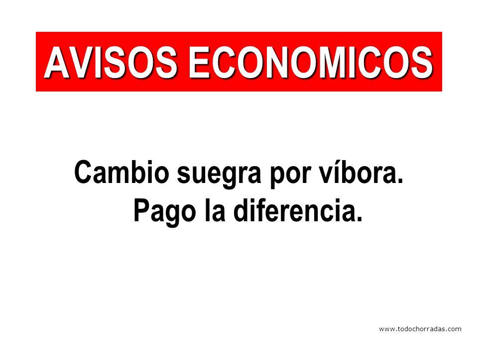 www.todochorradas.com Cambio suegra por víbora. Pago la diferencia. AVISOS ECONOMICOS