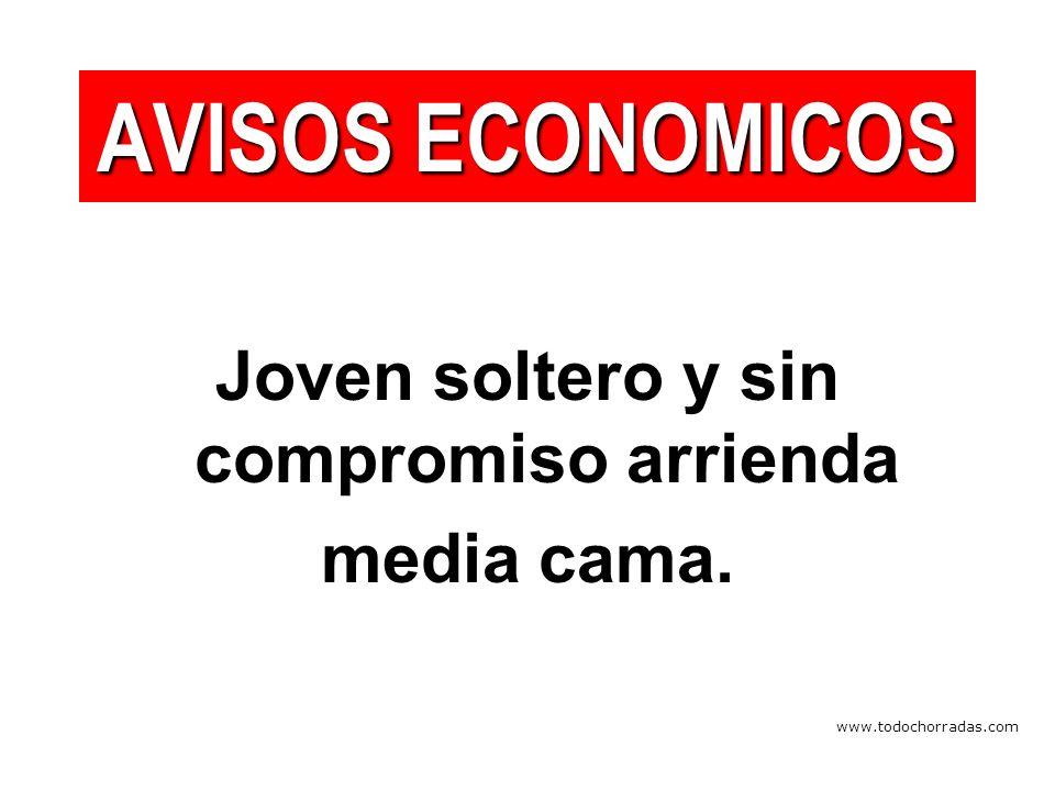 www.todochorradas.com Joven soltero y sin compromiso arrienda media cama. AVISOS ECONOMICOS