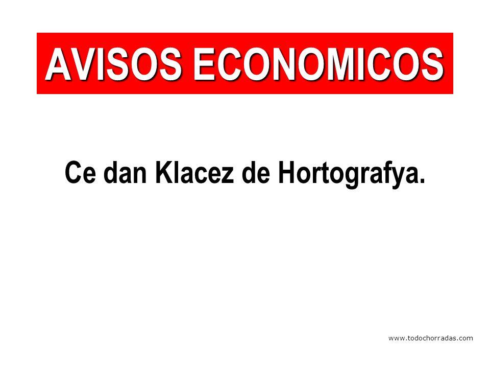 www.todochorradas.com Ce dan Klacez de Hortografya. AVISOS ECONOMICOS