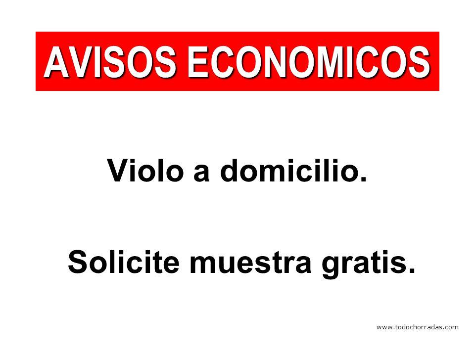 www.todochorradas.com Violo a domicilio. Solicite muestra gratis. AVISOS ECONOMICOS