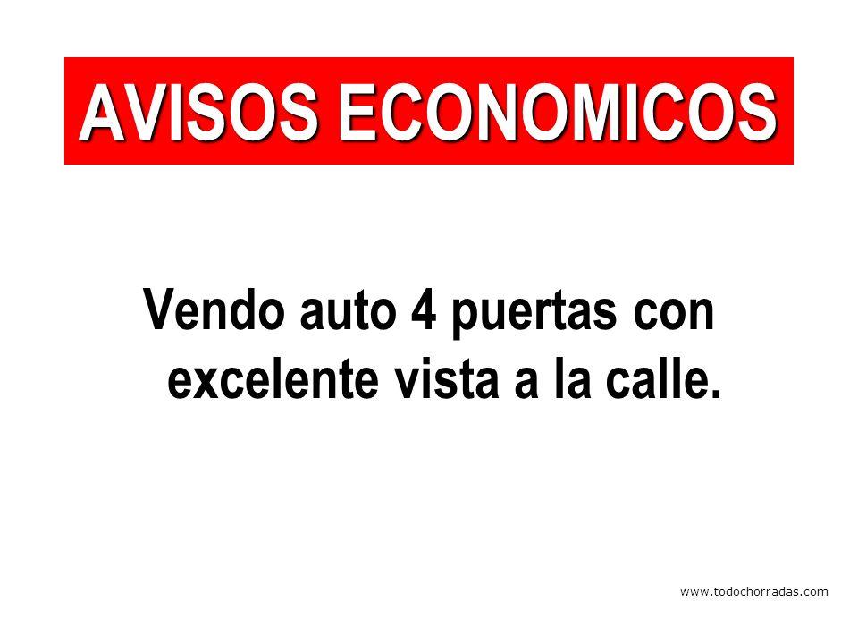 www.todochorradas.com Vendo auto 4 puertas con excelente vista a la calle. AVISOS ECONOMICOS