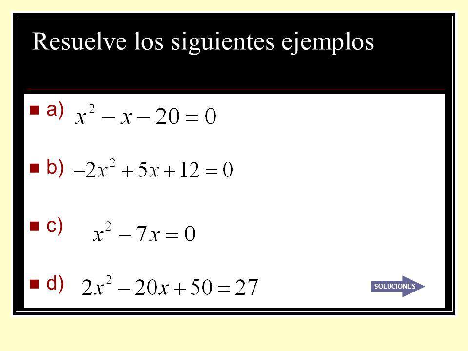 Resuelve los siguientes ejemplos a) b) c) d) SOLUCIONES