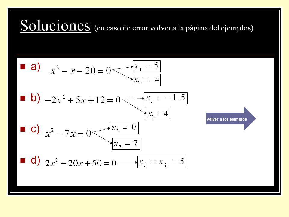 Soluciones (en caso de error volver a la página del ejemplos) a) b) c) d) volver a los ejemplos