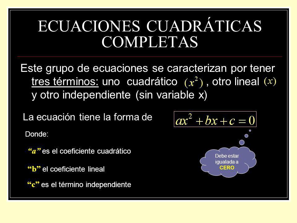 ECUACIONES CUADRÁTICAS COMPLETAS Este grupo de ecuaciones se caracterizan por tener tres términos: uno cuadrático, otro lineal y otro independiente (s