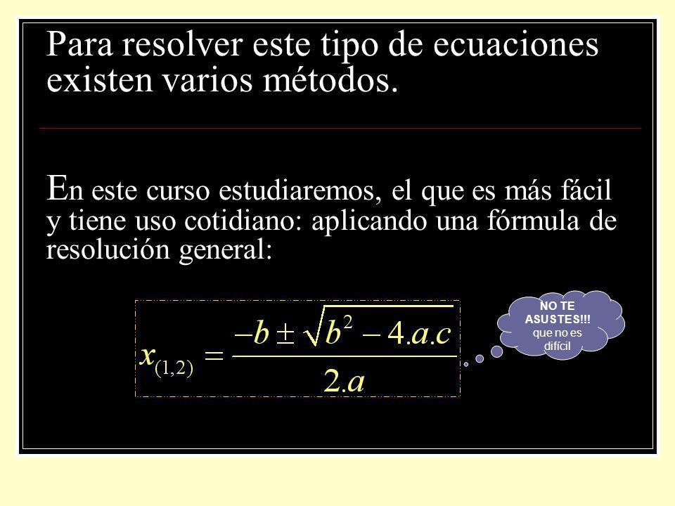Para resolver este tipo de ecuaciones existen varios métodos. E n este curso estudiaremos, el que es más fácil y tiene uso cotidiano: aplicando una fó