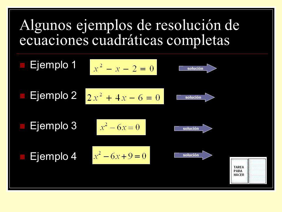 Algunos ejemplos de resolución de ecuaciones cuadráticas completas Ejemplo 1 Ejemplo 2 Ejemplo 3 Ejemplo 4 solución