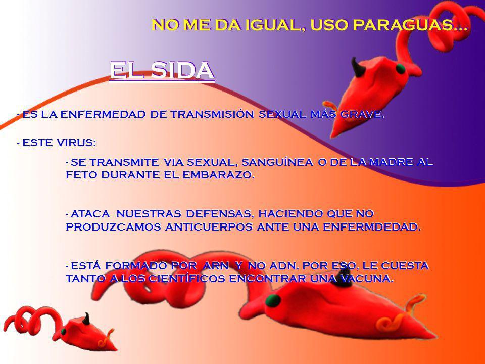 EL SIDA - ESTE VIRUS: - SE TRANSMITE VIA SEXUAL, SANGUÍNEA O DE LA MADRE AL FETO DURANTE EL EMBARAZO. - ATACA NUESTRAS DEFENSAS, HACIENDO QUE NO PRODU