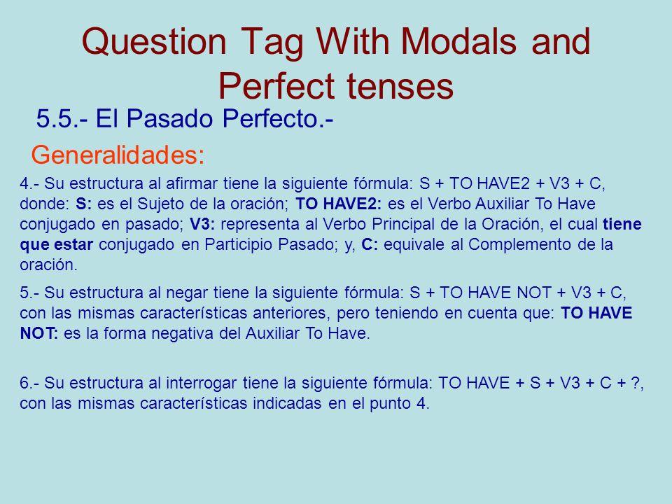 Question Tag With Modals and Perfect tenses 5.5.- El Pasado Perfecto.- Generalidades: 4.- Su estructura al afirmar tiene la siguiente fórmula: S + TO