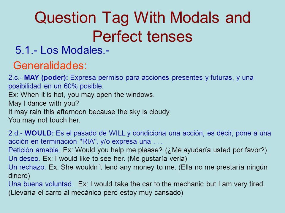 Question Tag With Modals and Perfect tenses 5.1.- Los Modales.- Generalidades: 2.c.- MAY (poder): Expresa permiso para acciones presentes y futuras, y una posibilidad en un 60% posible.