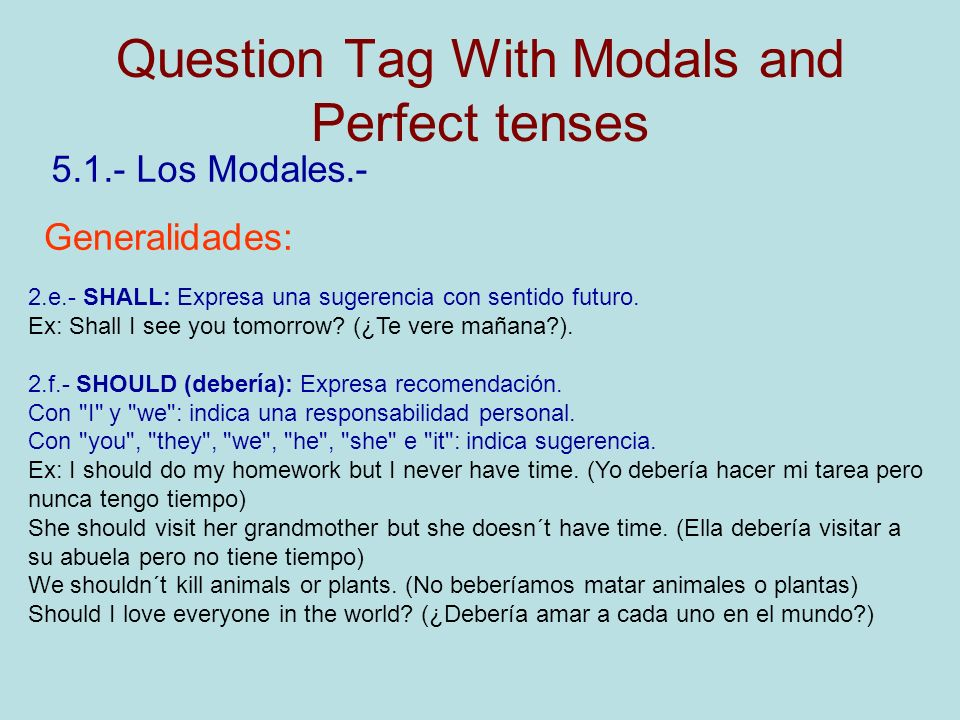 Question Tag With Modals and Perfect tenses 5.1.- Los Modales.- Generalidades: 2.e.- SHALL: Expresa una sugerencia con sentido futuro.