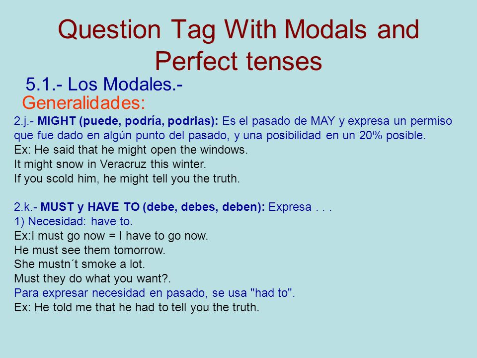 Question Tag With Modals and Perfect tenses 5.1.- Los Modales.- Generalidades: 2.j.- MIGHT (puede, podría, podrias): Es el pasado de MAY y expresa un
