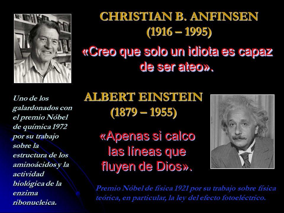 CHRISTIAN B.ANFINSEN (1916 – 1995) «Creo que solo un idiota es capaz de ser ateo».