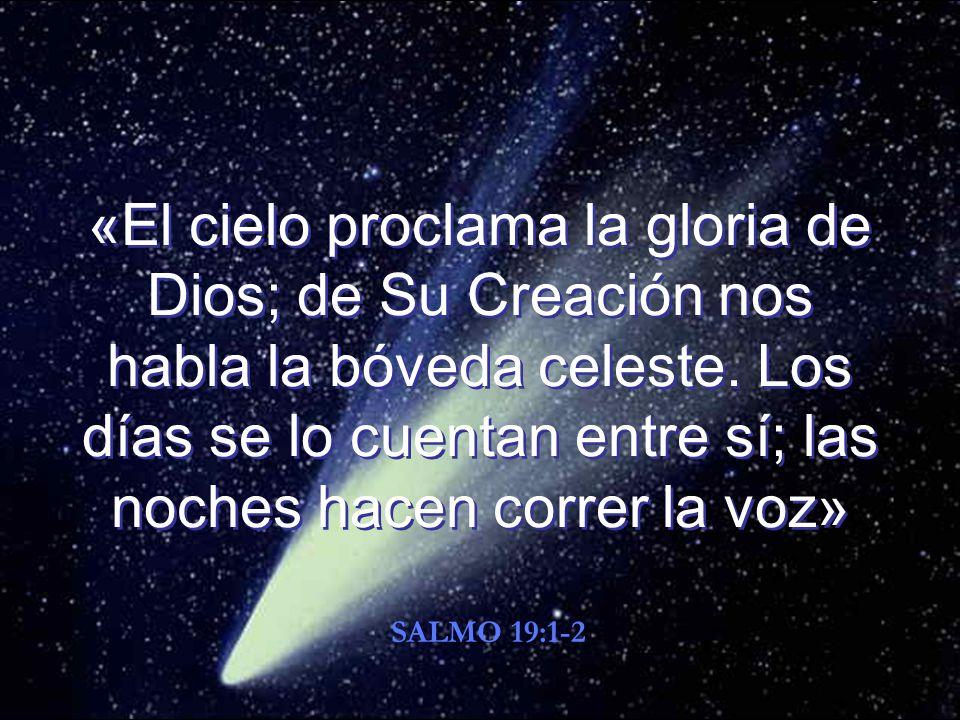 «El cielo proclama la gloria de Dios; de Su Creación nos habla la bóveda celeste.