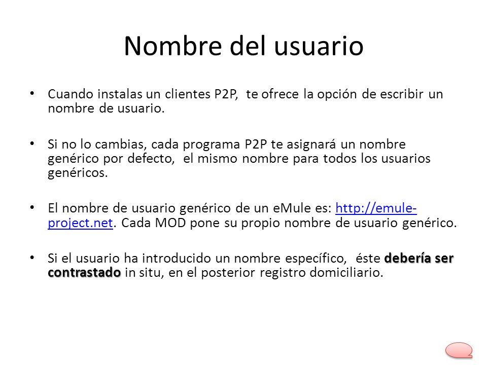 Nombre del usuario Cuando instalas un clientes P2P, te ofrece la opción de escribir un nombre de usuario. Si no lo cambias, cada programa P2P te asign