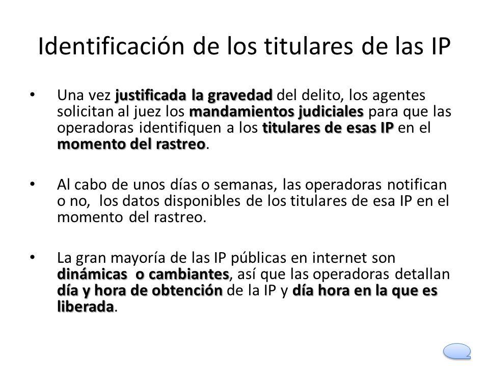 Identificación de los titulares de las IP justificada la gravedad mandamientos judiciales titulares de esas IP momento del rastreo Una vez justificada