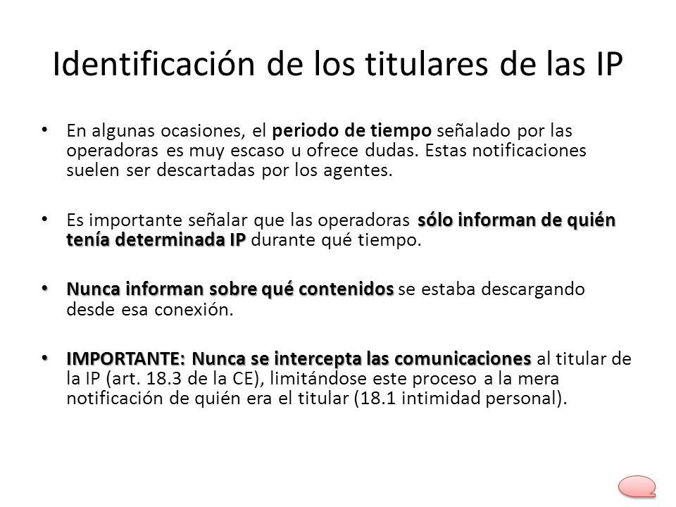 Identificación de los titulares de las IP En algunas ocasiones, el periodo de tiempo señalado por las operadoras es muy escaso u ofrece dudas. Estas n
