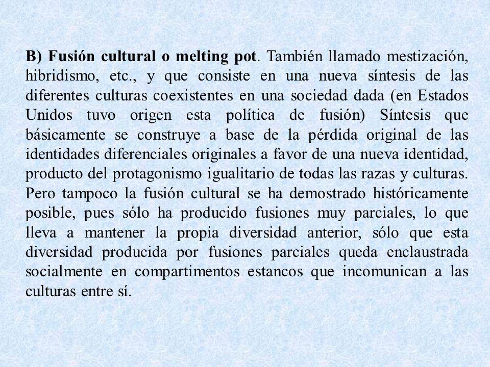 B) Fusión cultural o melting pot.