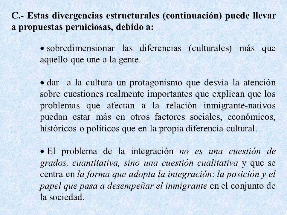 C.- Estas divergencias estructurales (continuación) puede llevar a propuestas perniciosas, debido a: sobredimensionar las diferencias (culturales) más que aquello que une a la gente.