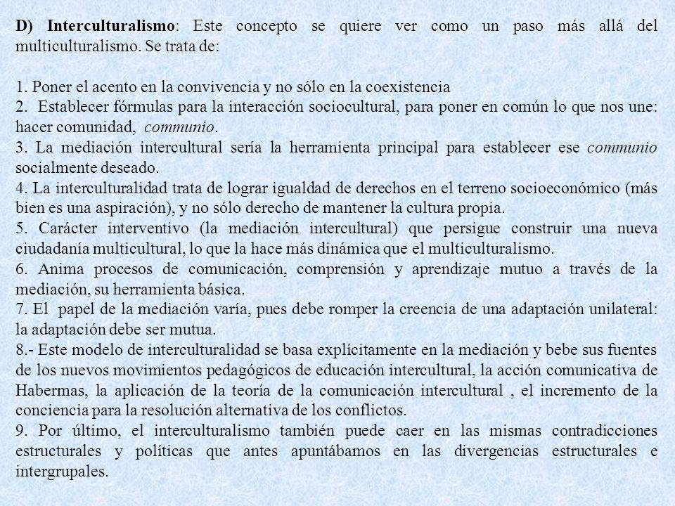 D) Interculturalismo: Este concepto se quiere ver como un paso más allá del multiculturalismo.