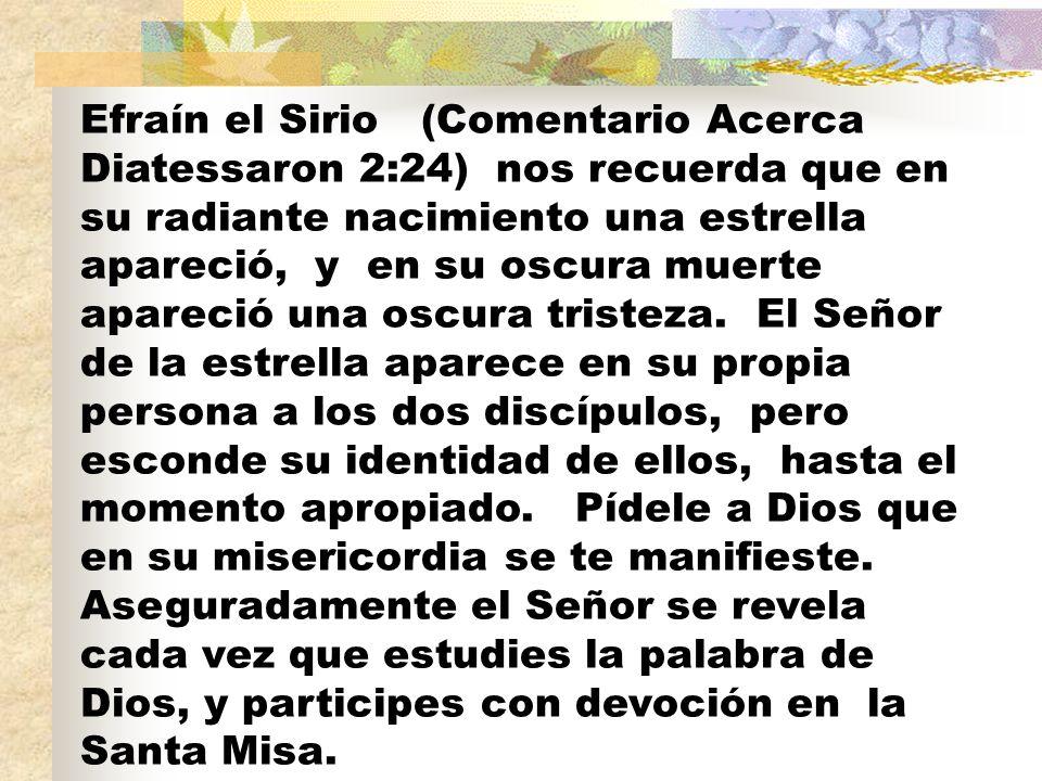 Efraín el Sirio (Comentario Acerca Diatessaron 2:24) nos recuerda que en su radiante nacimiento una estrella apareció, y en su oscura muerte apareció una oscura tristeza.