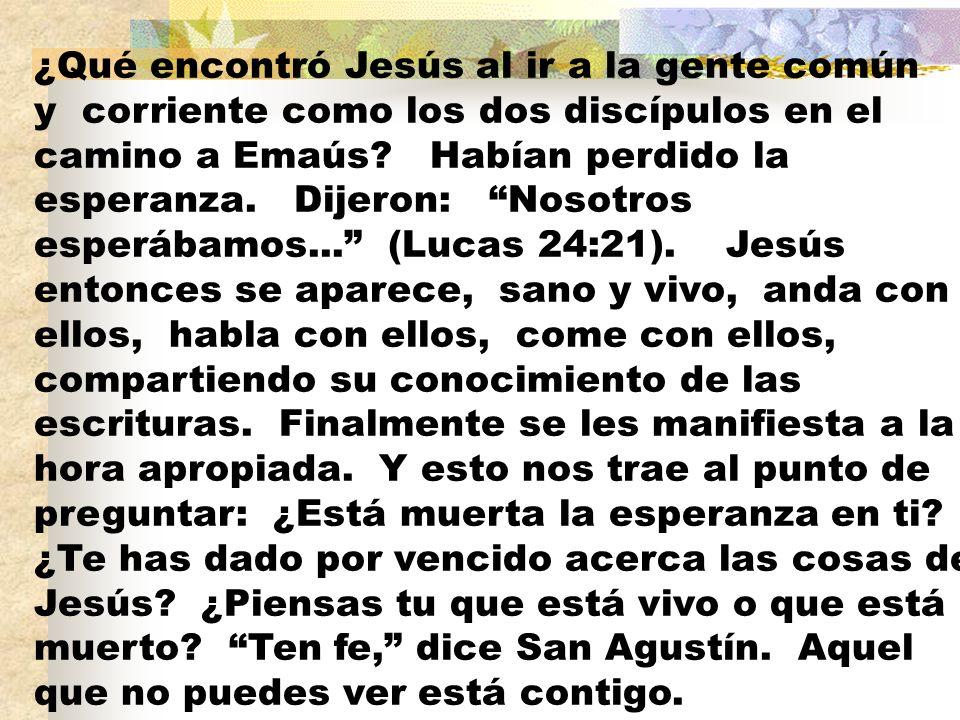 ¿Qué encontró Jesús al ir a la gente común y corriente como los dos discípulos en el camino a Emaús.