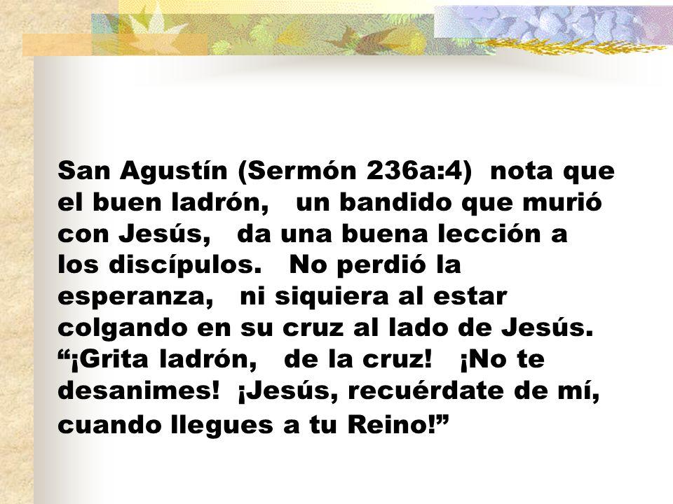 San Agustín (Sermón 236a:4) nota que el buen ladrón, un bandido que murió con Jesús, da una buena lección a los discípulos.
